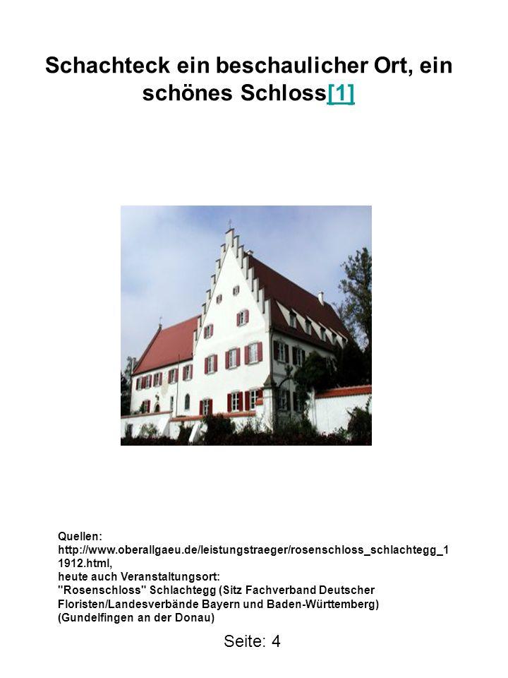Schachteck ein beschaulicher Ort, ein schönes Schloss[1][1] Seite: 4 Quellen: http://www.oberallgaeu.de/leistungstraeger/rosenschloss_schlachtegg_1 19