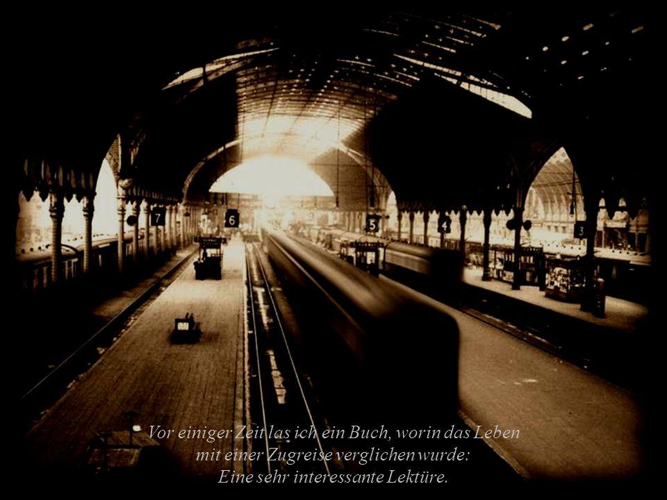 Vor einiger Zeit las ich ein Buch, worin das Leben mit einer Zugreise verglichen wurde: Eine sehr interessante Lektüre.