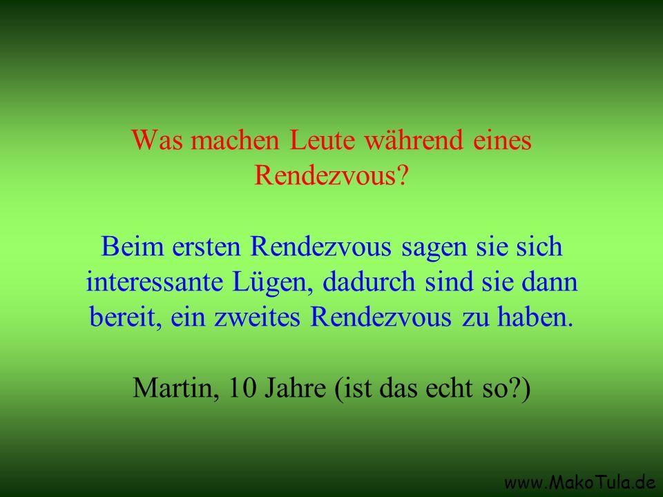 www.MakoTula.de Was machen Leute während eines Rendezvous? Beim ersten Rendezvous sagen sie sich interessante Lügen, dadurch sind sie dann bereit, ein