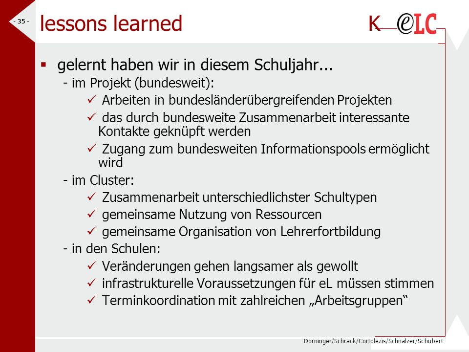 Dorninger/Schrack/Cortolezis/Schnalzer/Schubert - 35 - lessons learned K gelernt haben wir in diesem Schuljahr... - im Projekt (bundesweit): Arbeiten