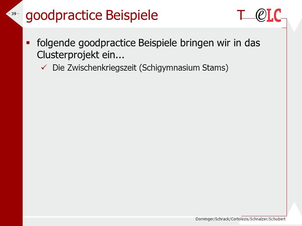 Dorninger/Schrack/Cortolezis/Schnalzer/Schubert - 39 - goodpractice BeispieleT folgende goodpractice Beispiele bringen wir in das Clusterprojekt ein..
