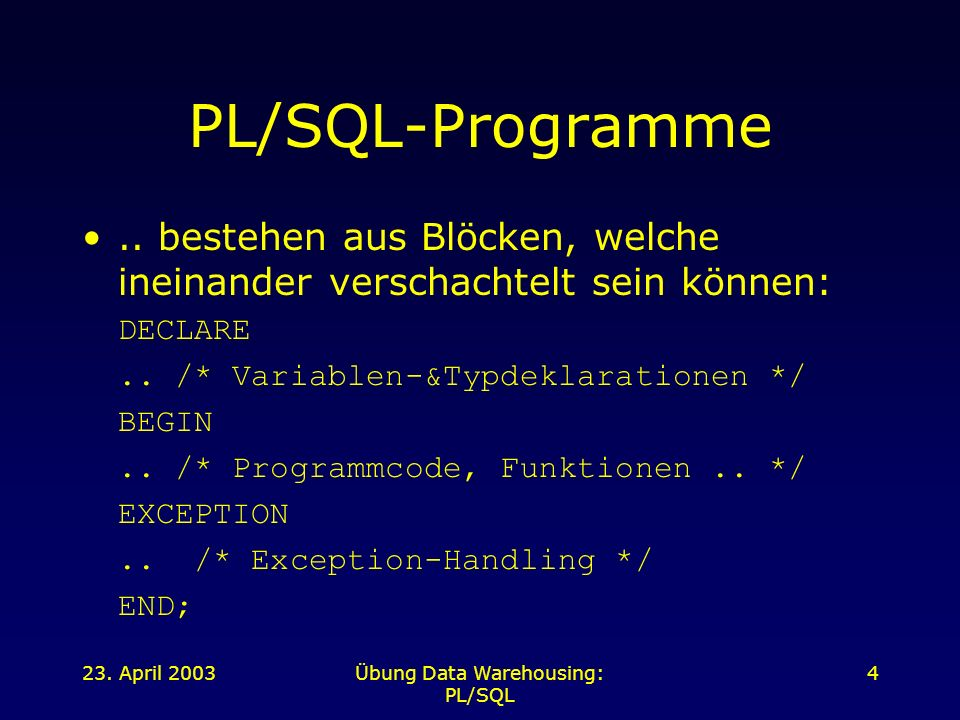 23. April 2003Übung Data Warehousing: PL/SQL 4 PL/SQL-Programme..