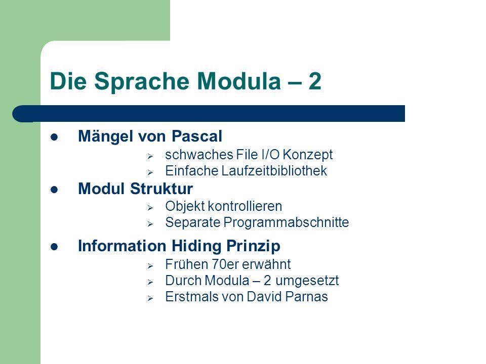 Die Sprache Modula – 2 Mängel von Pascal schwaches File I/O Konzept Einfache Laufzeitbibliothek Modul Struktur Objekt kontrollieren Separate Programma