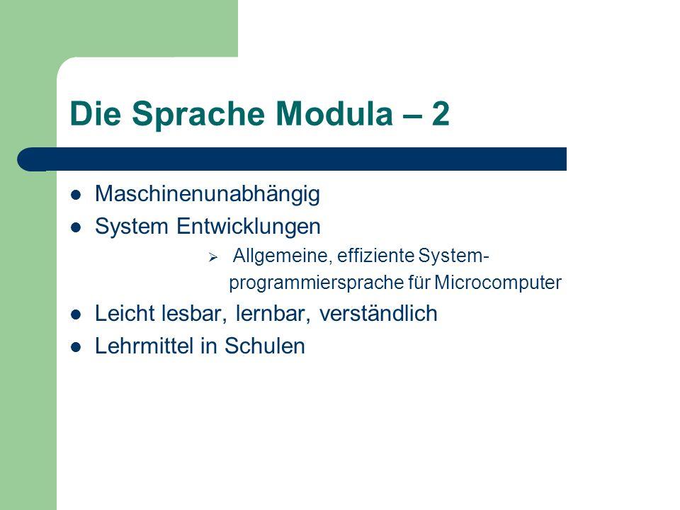 Die Sprache Modula – 2 Maschinenunabhängig System Entwicklungen Allgemeine, effiziente System- programmiersprache für Microcomputer Leicht lesbar, ler