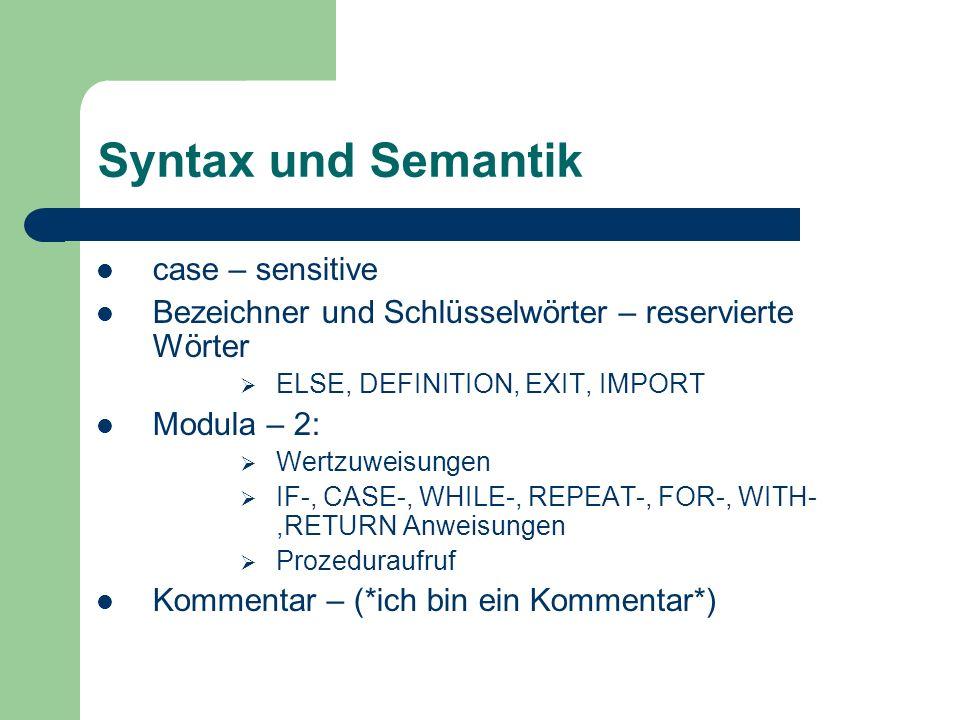 Syntax und Semantik case – sensitive Bezeichner und Schlüsselwörter – reservierte Wörter ELSE, DEFINITION, EXIT, IMPORT Modula – 2: Wertzuweisungen IF