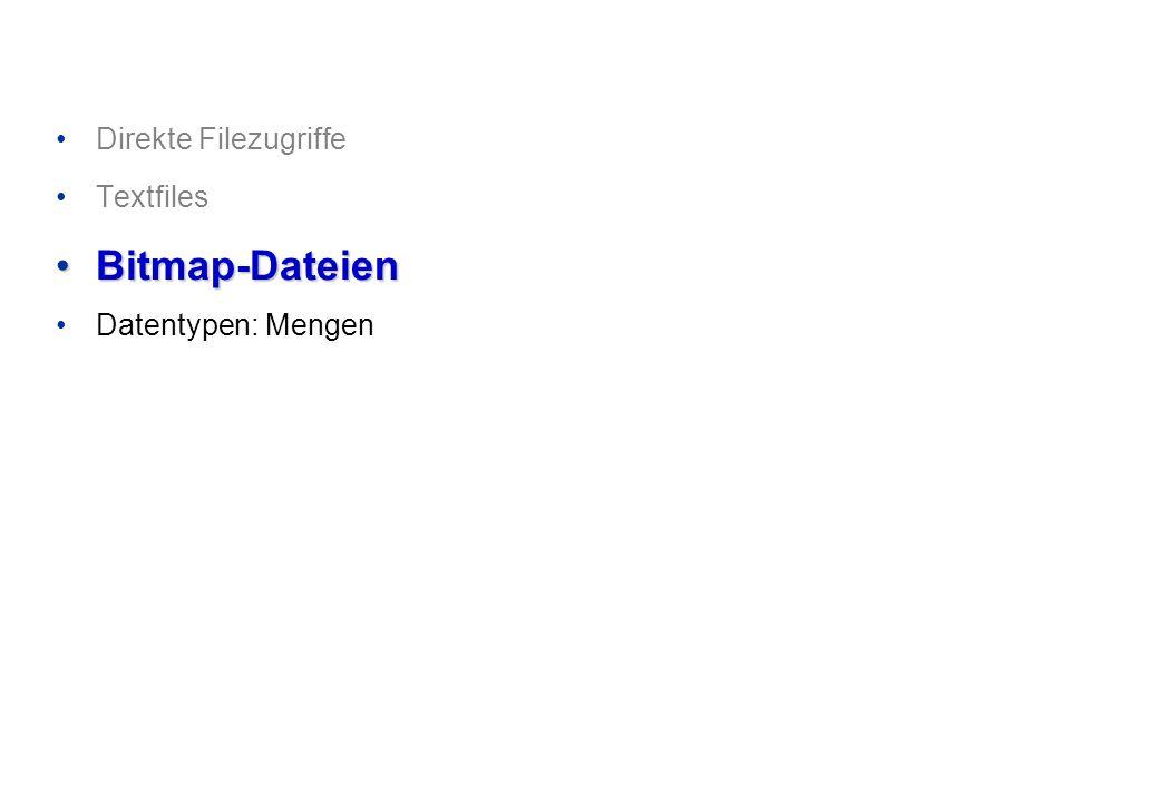 Direkte Filezugriffe Textfiles Bitmap-DateienBitmap-Dateien Datentypen: Mengen