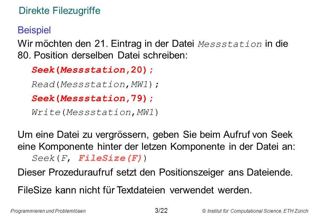 Programmieren und Problemlösen © Institut für Computational Science, ETH Zürich Direkte Filezugriffe Beispiel Wir möchten den 21. Eintrag in der Datei