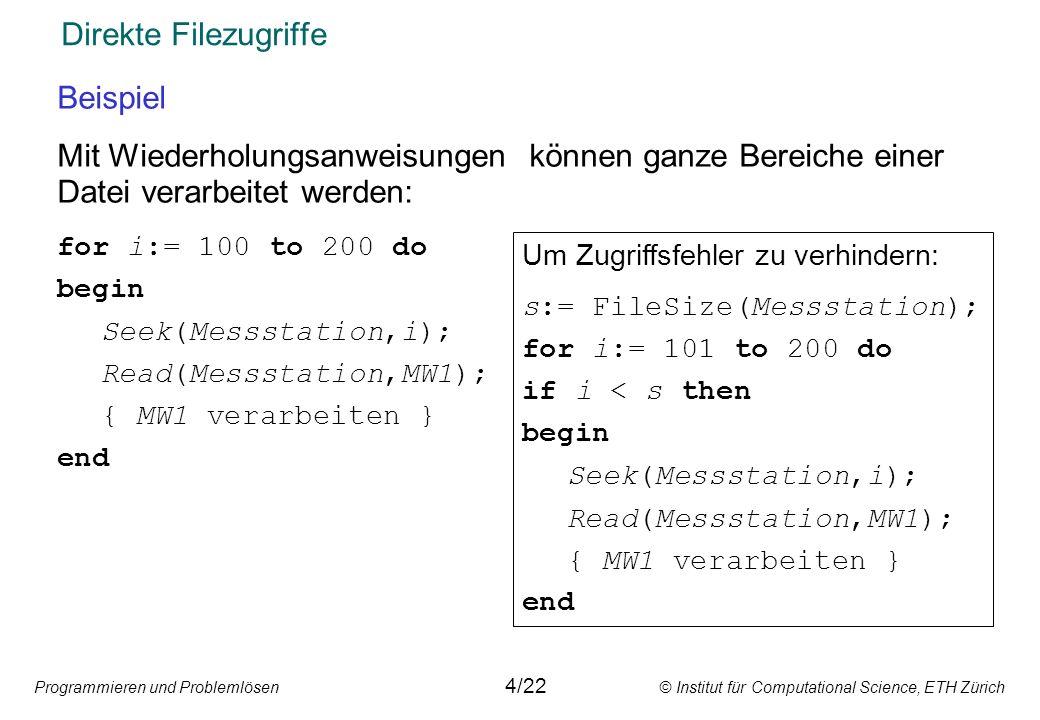 Programmieren und Problemlösen © Institut für Computational Science, ETH Zürich Direkte Filezugriffe Beispiel Mit Wiederholungsanweisungen können ganz