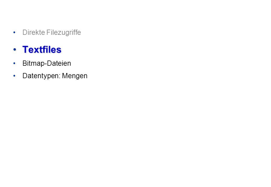 Direkte Filezugriffe TextfilesTextfiles Bitmap-Dateien Datentypen: Mengen