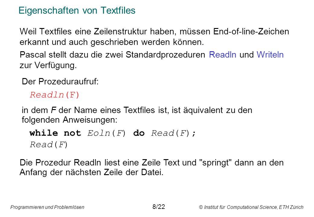 Programmieren und Problemlösen © Institut für Computational Science, ETH Zürich Eigenschaften von Textfiles Weil Textfiles eine Zeilenstruktur haben,