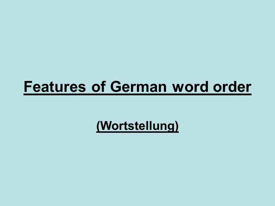 Features of German word order (Wortstellung)