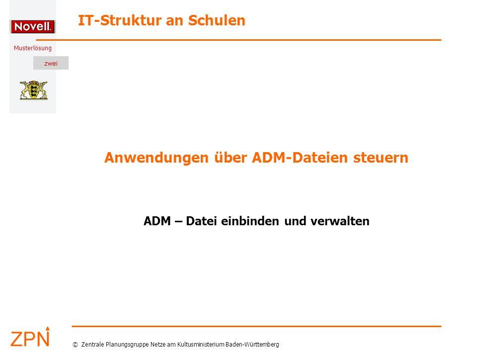 Musterlösung IT-Struktur an Schulen © Zentrale Planungsgruppe Netze am Kultusministerium Baden-Württemberg Anwendungen über ADM-Dateien steuern ADM – Datei einbinden und verwalten