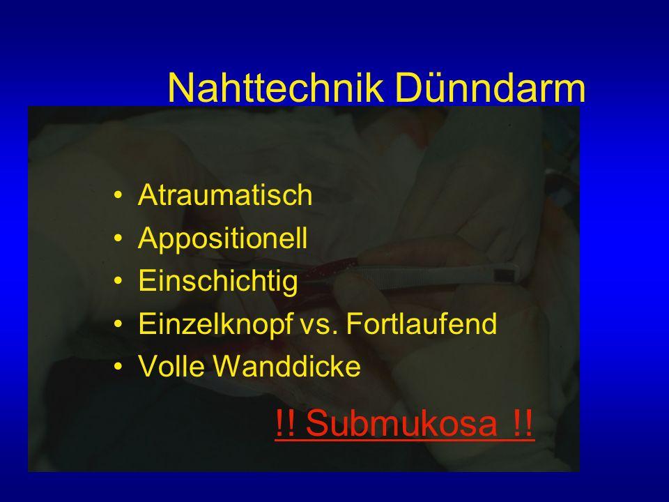 Nahttechnik Dünndarm Atraumatisch Appositionell Einschichtig Einzelknopf vs. Fortlaufend Volle Wanddicke !! Submukosa !!