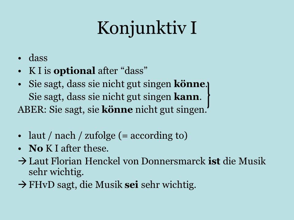 Konjunktiv I dass K I is optional after dass Sie sagt, dass sie nicht gut singen könne. Sie sagt, dass sie nicht gut singen kann. ABER: Sie sagt, sie