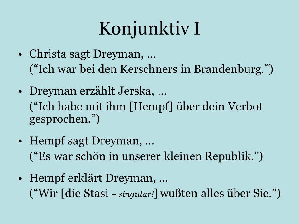 Konjunktiv I Christa sagt Dreyman, … (Ich war bei den Kerschners in Brandenburg.) Dreyman erzählt Jerska, … (Ich habe mit ihm [Hempf] über dein Verbot