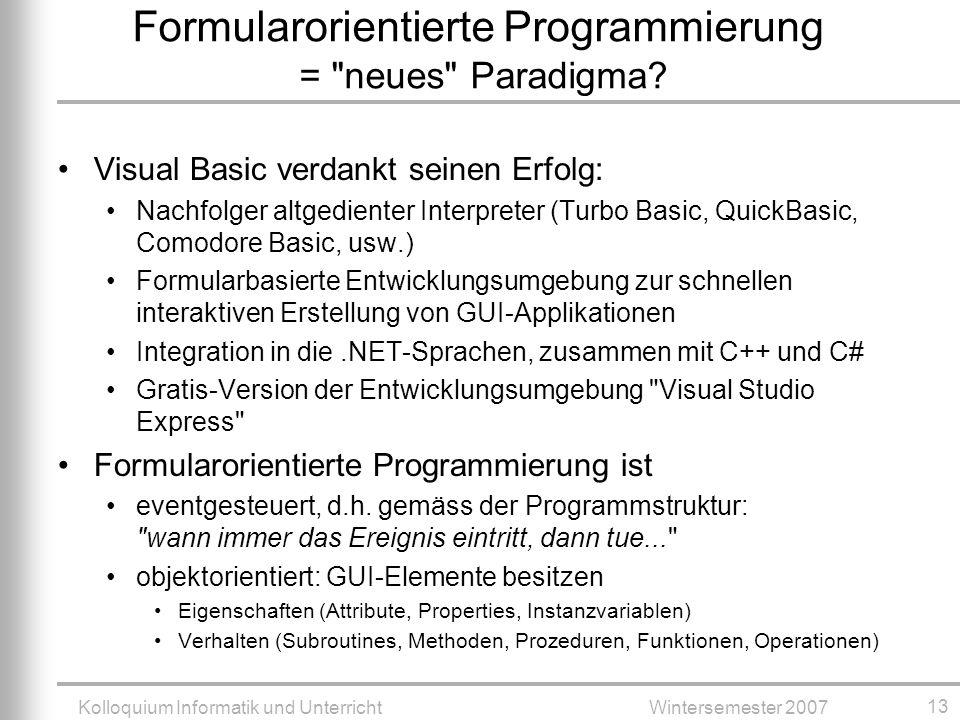 Kolloquium Informatik und UnterrichtWintersemester 2007 13 Formularorientierte Programmierung = neues Paradigma.