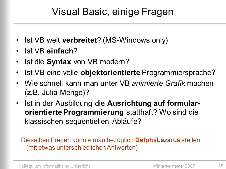 Kolloquium Informatik und UnterrichtWintersemester 2007 15 Ist VB weit verbreitet.
