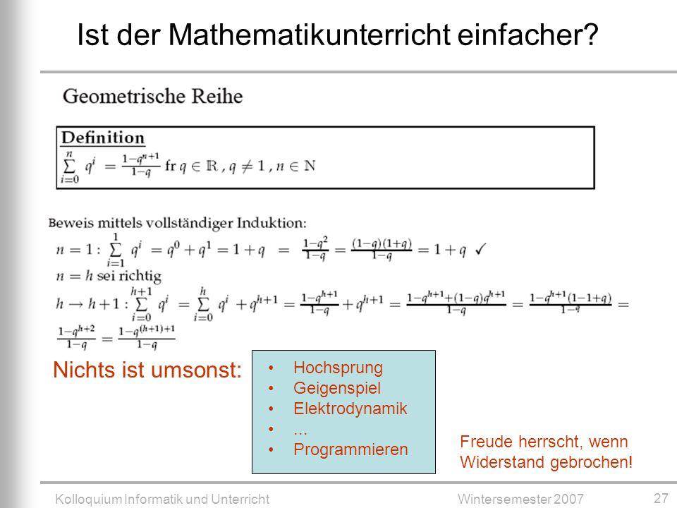 Kolloquium Informatik und UnterrichtWintersemester 2007 27 Ist der Mathematikunterricht einfacher.