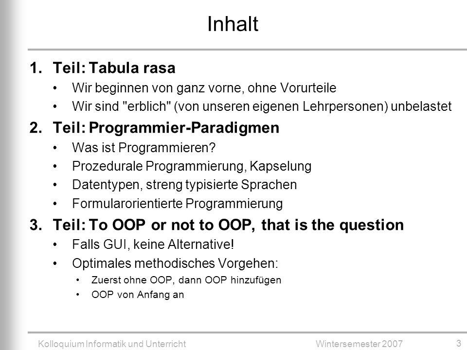 Kolloquium Informatik und UnterrichtWintersemester 2007 24 OOP in 5 Minuten: Kapselung in Klassen Instanzvariablen (Eigenschaften) Konstruktor (Initialisierung) Methode (Verhalten)