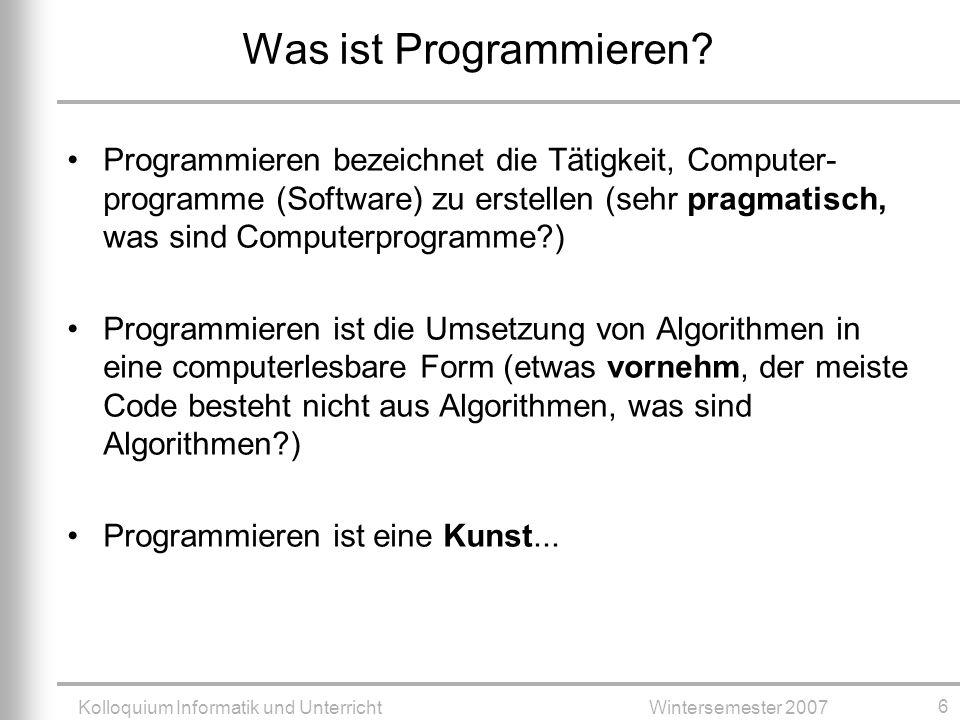 Kolloquium Informatik und UnterrichtWintersemester 2007 6 Was ist Programmieren.