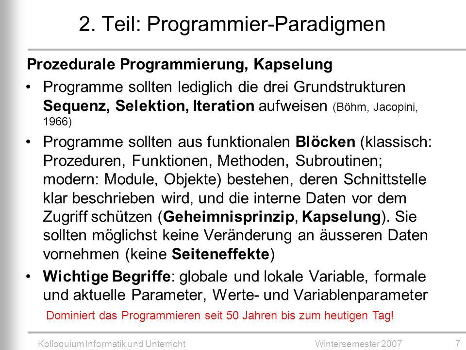 Kolloquium Informatik und UnterrichtWintersemester 2007 18 Wahl der Entwicklungsumgebung (IDE) Die IDE ist die erste und dann die tägliche Berührung mit der Programmiersprache.