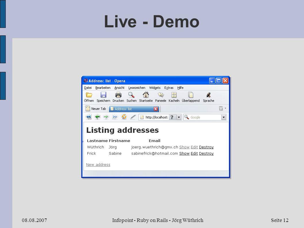 Infopoint - Ruby on Rails - Jörg Wüthrich08.08.2007Seite 12 Live - Demo