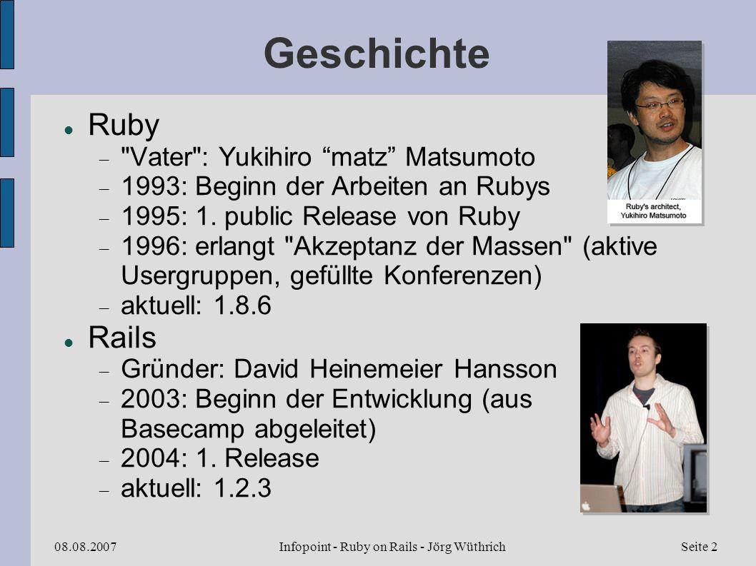 Infopoint - Ruby on Rails - Jörg Wüthrich08.08.2007Seite 2 Geschichte Ruby Vater : Yukihiro matz Matsumoto 1993: Beginn der Arbeiten an Rubys 1995: 1.