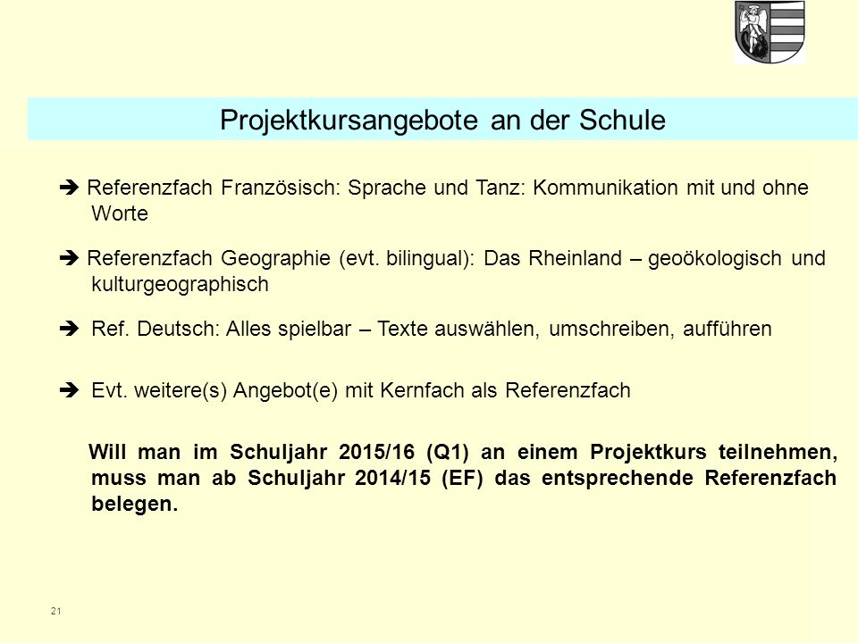 21 Referenzfach Französisch: Sprache und Tanz: Kommunikation mit und ohne Worte Referenzfach Geographie (evt. bilingual): Das Rheinland – geoökologisc