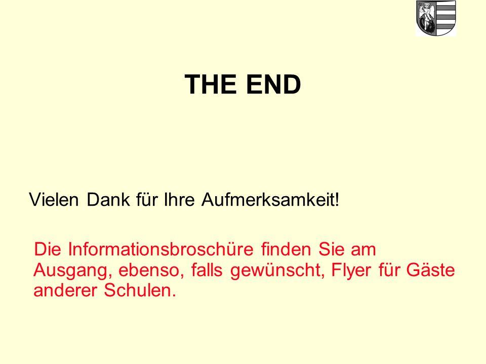 THE END Vielen Dank für Ihre Aufmerksamkeit! Die Informationsbroschüre finden Sie am Ausgang, ebenso, falls gewünscht, Flyer für Gäste anderer Schulen