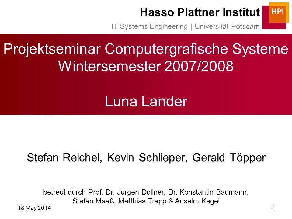 18 May 20141 Projektseminar Computergrafische Systeme Wintersemester 2007/2008 Luna Lander Stefan Reichel, Kevin Schlieper, Gerald Töpper betreut durch Prof.
