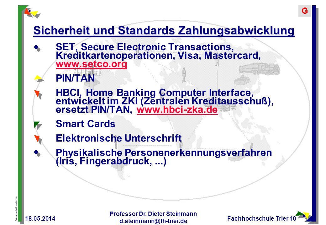 06 sicherheit recht nn G 18.05.2014 Professor Dr. Dieter Steinmann d.steinmann@fh-trier.de Fachhochschule Trier 10 Sicherheit und Standards Zahlungsab