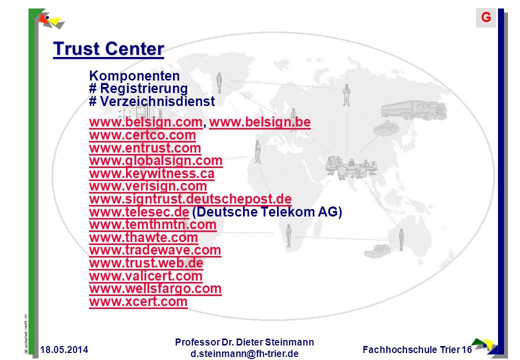06 sicherheit recht nn G 18.05.2014 Professor Dr. Dieter Steinmann d.steinmann@fh-trier.de Fachhochschule Trier 16 Trust Center Komponenten # Registri