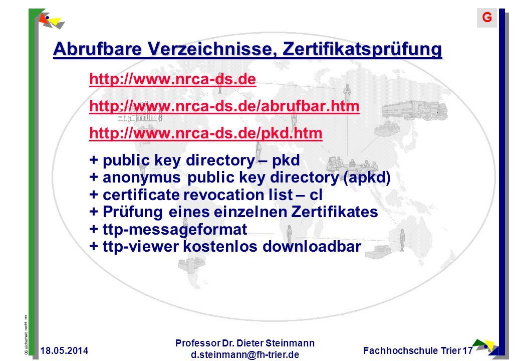 06 sicherheit recht nn G 18.05.2014 Professor Dr. Dieter Steinmann d.steinmann@fh-trier.de Fachhochschule Trier 17 Abrufbare Verzeichnisse, Zertifikat