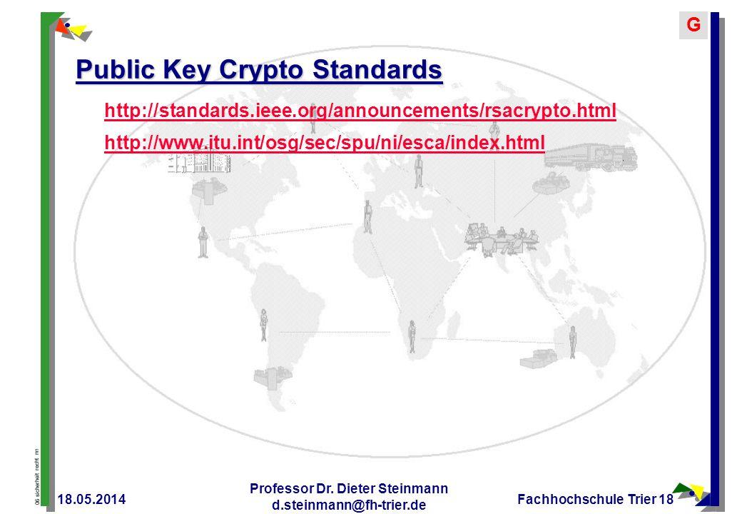 06 sicherheit recht nn G 18.05.2014 Professor Dr. Dieter Steinmann d.steinmann@fh-trier.de Fachhochschule Trier 18 Public Key Crypto Standards http://
