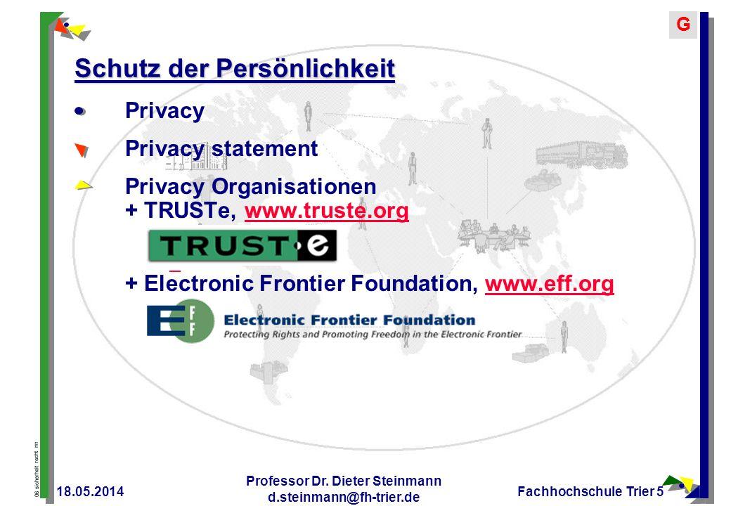 06 sicherheit recht nn G 18.05.2014 Professor Dr. Dieter Steinmann d.steinmann@fh-trier.de Fachhochschule Trier 5 Schutz der Persönlichkeit Privacy Pr