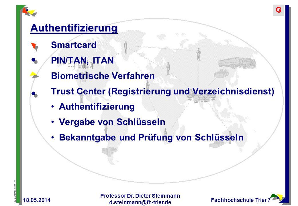 06 sicherheit recht nn G 18.05.2014 Professor Dr. Dieter Steinmann d.steinmann@fh-trier.de Fachhochschule Trier 7 Authentifizierung Smartcard PIN/TAN,