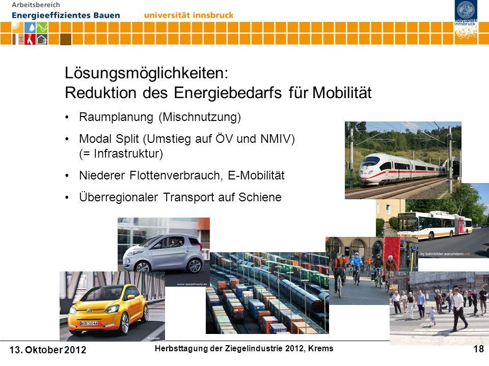 Lösungsmöglichkeiten: Reduktion des Energiebedarfs für Mobilität Raumplanung (Mischnutzung) Modal Split (Umstieg auf ÖV und NMIV) (= Infrastruktur) Niederer Flottenverbrauch, E-Mobilität Überregionaler Transport auf Schiene 13.