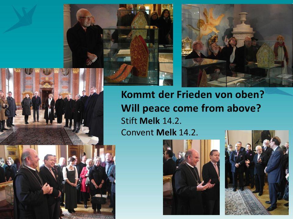 5 Kommt der Frieden von oben? Will peace come from above? Stift Melk 14.2. Convent Melk 14.2.
