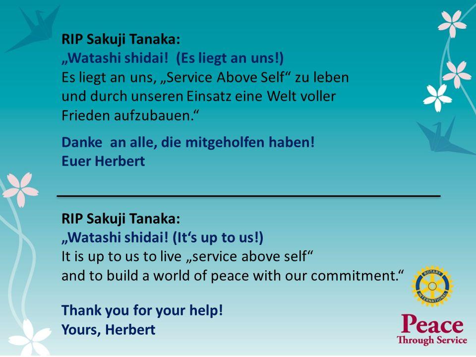 5 RIP Sakuji Tanaka: Watashi shidai! (Es liegt an uns!) Es liegt an uns, Service Above Self zu leben und durch unseren Einsatz eine Welt voller Friede