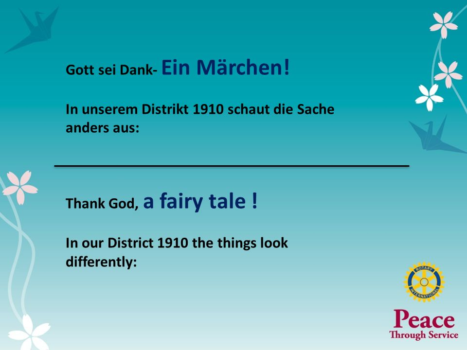 5 Gott sei Dank- Ein Märchen! In unserem Distrikt 1910 schaut die Sache anders aus: Thank God, a fairy tale ! In our District 1910 the things look dif