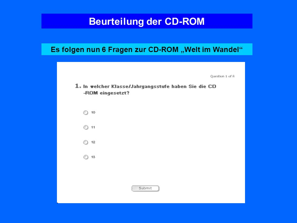 Beurteilung der CD-ROM Es folgen nun 6 Fragen zur CD-ROM Welt im Wandel