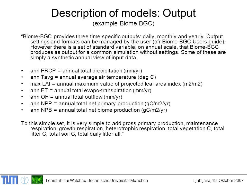Lehrstuhl für Waldbau, Technische Universität MünchenLjubljana, 19. Oktober 2007 Description of models: Output (example Biome-BGC) Biome-BGC provides
