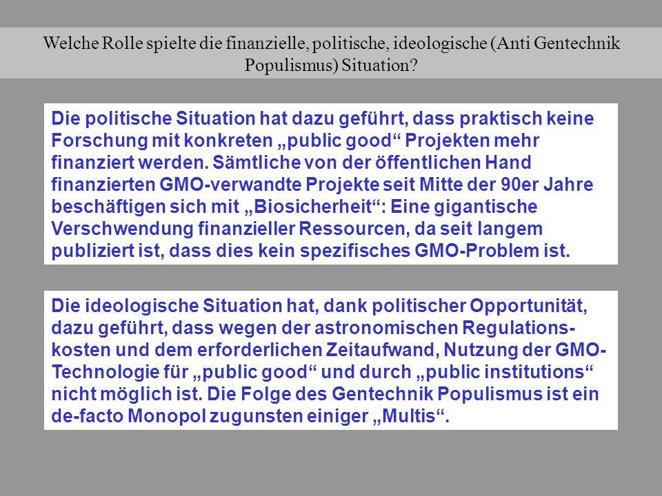 Welche Rolle spielte die finanzielle, politische, ideologische (Anti Gentechnik Populismus) Situation? Die politische Situation hat dazu geführt, dass