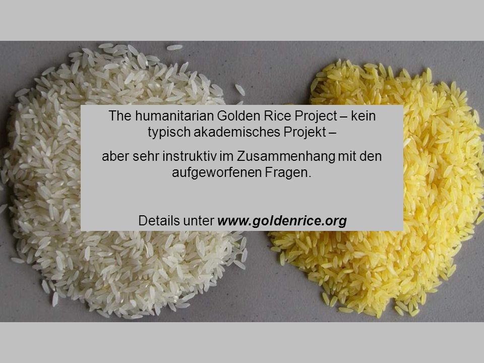The humanitarian Golden Rice Project – kein typisch akademisches Projekt – aber sehr instruktiv im Zusammenhang mit den aufgeworfenen Fragen. Details