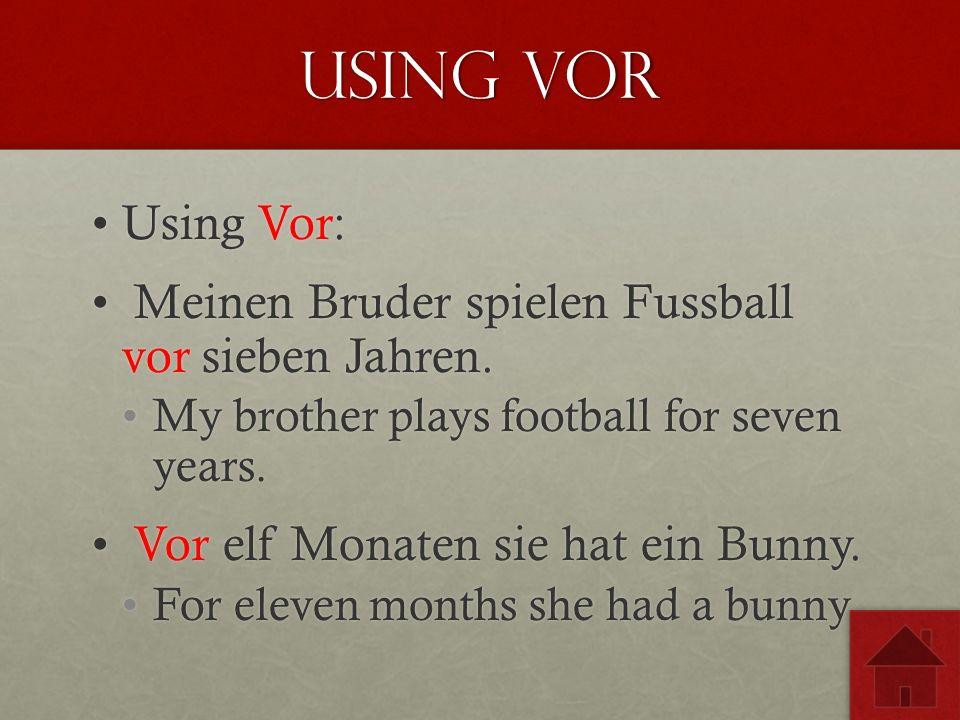 Using Vor Using Vor:Using Vor: Meinen Bruder spielen Fussball vor sieben Jahren.