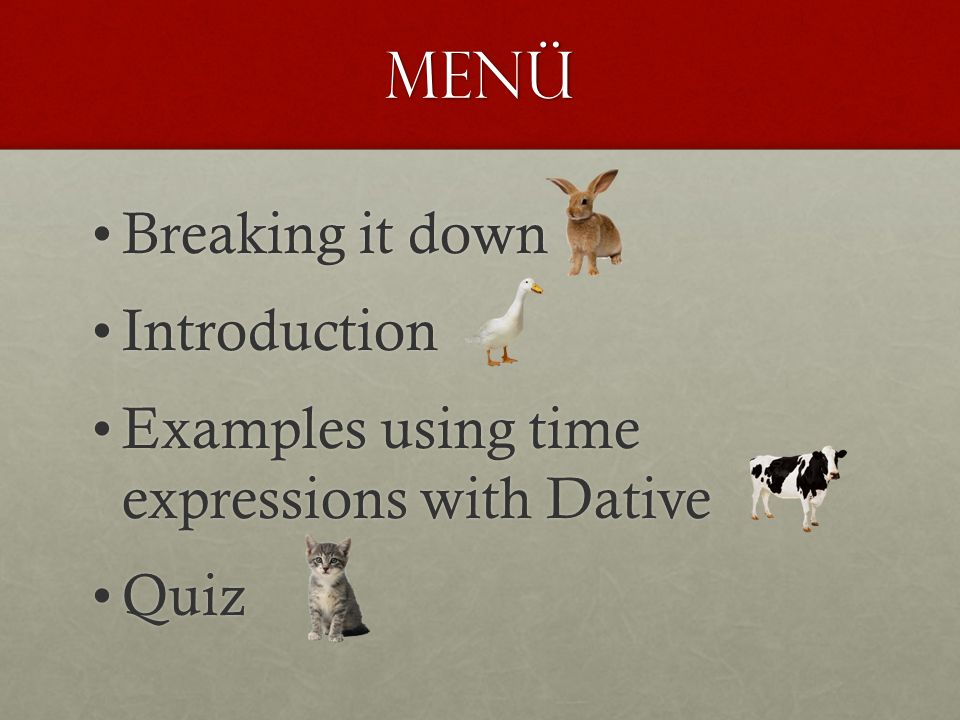 MenÜ Breaking it downBreaking it down IntroductionIntroduction Examples using time expressions with DativeExamples using time expressions with Dative QuizQuiz