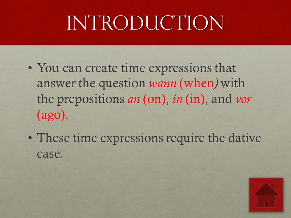 introduction You can create time expressions that answer the question wann (when ) with the prepositions an (on), in (in), and vor (ago).You can create time expressions that answer the question wann (when ) with the prepositions an (on), in (in), and vor (ago).
