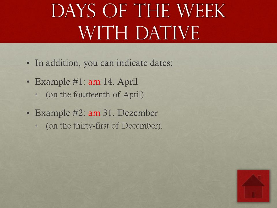 Days of the week with dative In addition, you can indicate dates:In addition, you can indicate dates: Example #1: am 14. AprilExample #1: am 14. April