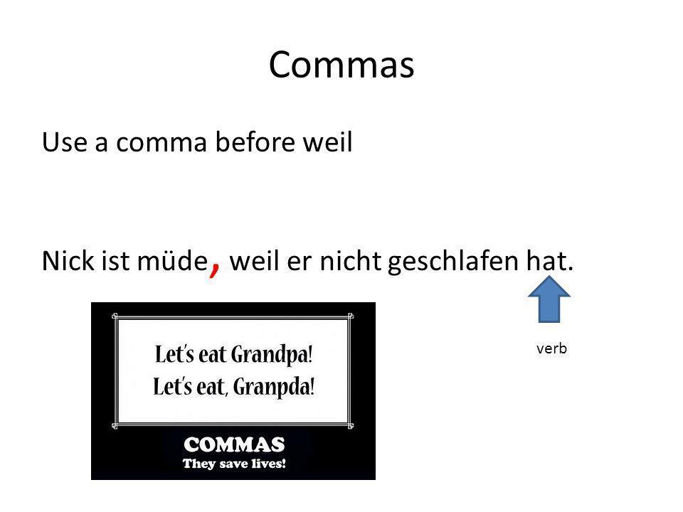 Commas Use a comma before weil Nick ist müde, weil er nicht geschlafen hat. verb