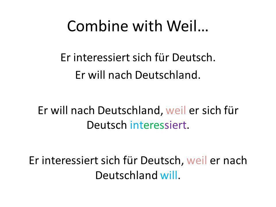 Combine with Weil… Er interessiert sich für Deutsch.